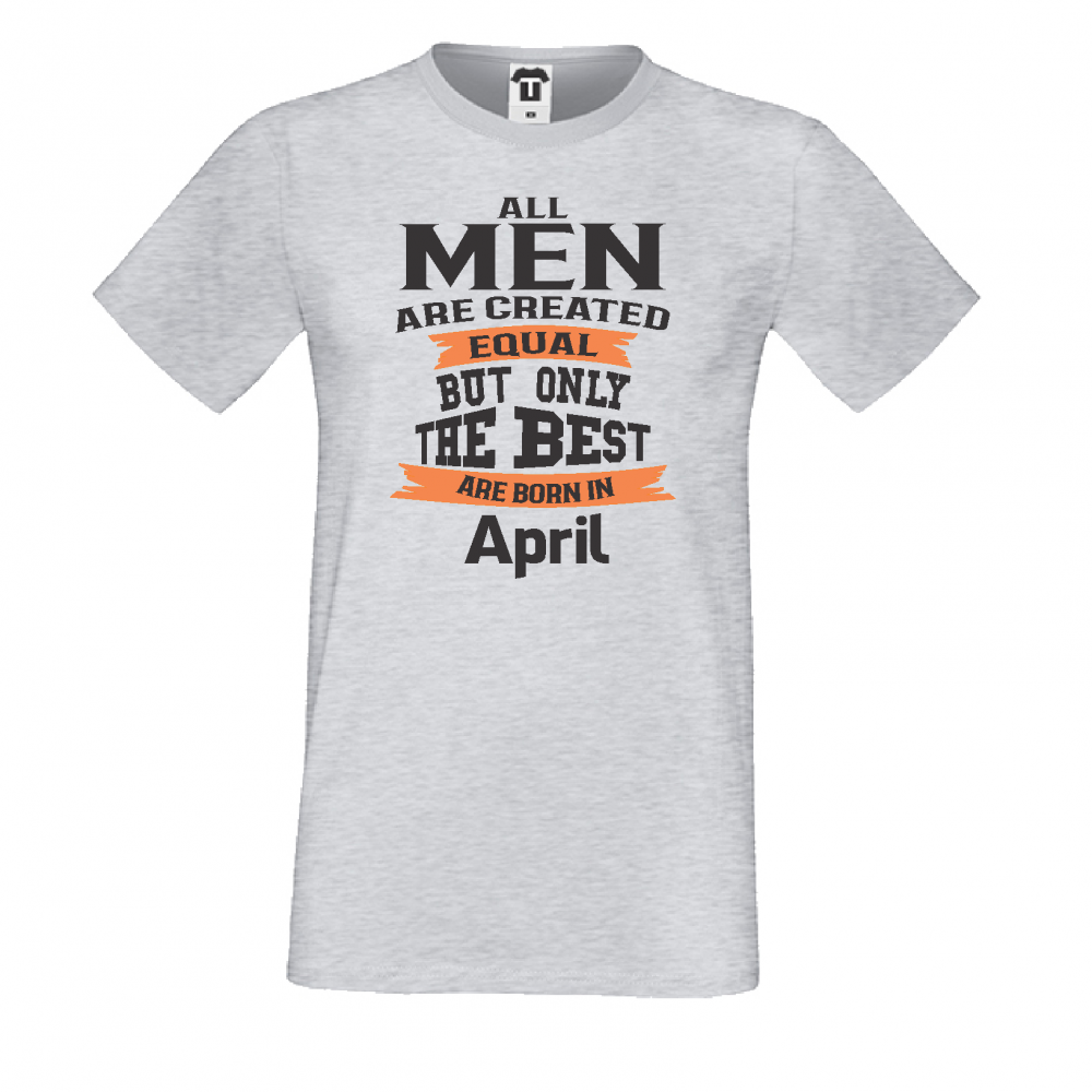 Tricou de barbat Only the Best Man are born in April